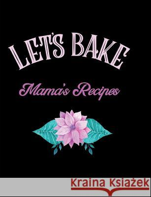 Let's Bake Mama's Recipes: Blank Lined Journal Pickled Pepper Press 9781726776578