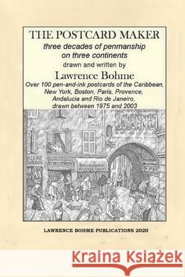 The Postcard Maker: Three Decades of Penmanship on Three Continents Lawrence Bohme 9781726799003