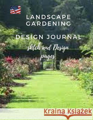 Landscape Gardening Sesign Journal.: sketch and design pages Stan Black 9781727017670
