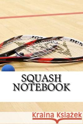 Squash Notebook Nick Walsh 9781727017885