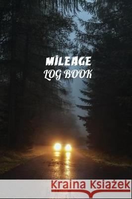 Mileage Log Book: Driver's Mileage Tracker for Taxes - Record Your Car, Truck or Any Vehicle's Gas Mileage -Night Road Edition Carmen Willoughby 9781727023800