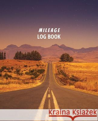 Mileage Log Book: Driver's Simple Mileage Tracker for Taxes - Record Your Car, Truck or Any Vehicle's Gas Mileage Noah Donaldson 9781727024234