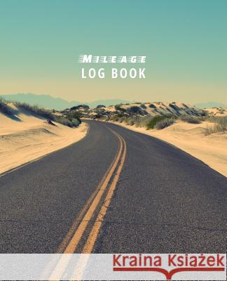 Mileage Log Book: Driver's Mileage Tracker for Taxes - Record Your Car, Truck or Any Vehicle's Gas Mileage with Ease Noah Donaldson 9781727024265