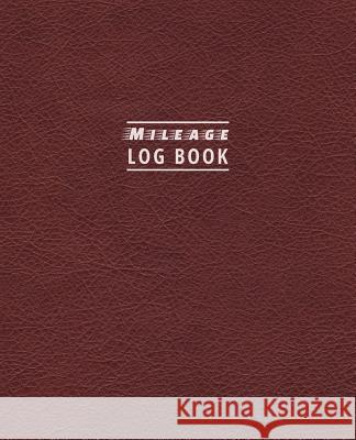 Mileage Log Book: Driver's Mileage Tracker for Taxes - Record Your Car, Truck or Any Vehicle's Gas Mileage - Red Leather Edition Blair Cartwright 9781727024340
