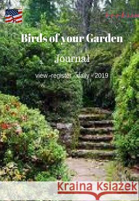 Birds of your Garden: Journal View-Register-Daily-2019 Stan Black 9781727049220