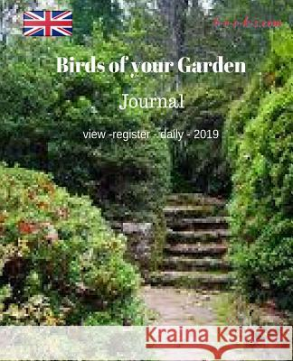 Birds in your garden: Journal view-register-daily-2019 Stan Black 9781727051988