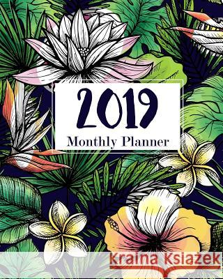 2019 Monthly Planner: 12 Month Calendar January 2019 to December 2019 a Year Journal Notebook and Academic Agenda Schedule Planner Personal Tina R. Kelly 9781727052596