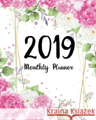 2019 Monthly Planner: 12 Month Personalized Monthly Planner Calendar Notebook One Yearly Agenda Academic Schedule Organizer January to Decem Tina R. Kelly 9781727084573