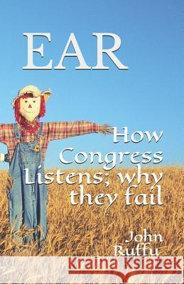 Ear How Congress Listens; Why They Fail John Ruffu 9781727133073