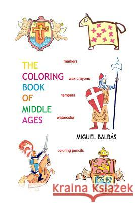 The Coloring Book of Middle Ages Miguel Balbas 9781727228144