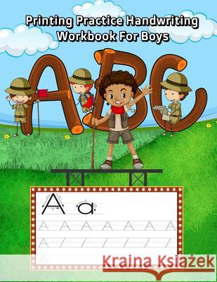 Printing Practice Handwriting Workbook for Boys: Trace Letters of the Alphabet and Words (Camping Vocabulary Like Hiking, Backpack, Map and More) Salton Sandon 9781727325980