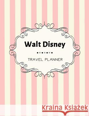 Walt Disney Travel Planner: Disneyland, Disney Cruise Planner, Walt Disney World, Disney World Vacation, Travel Planning, Holiday Journal, Disney Mohammad Turnbull 9781727363746
