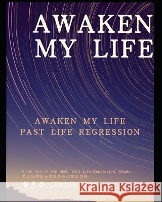Awaken, My Life: Note of Past Life Regression by Chinese Hypnotherapist Cindie Kan 9781727409437