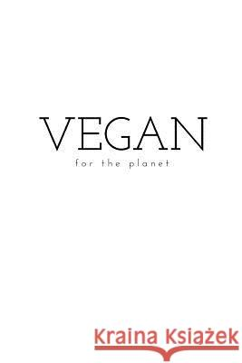 Vegan for the Planet: Simple Notebook M. O'Reilly 9781727426083 Createspace Independent Publishing Platform