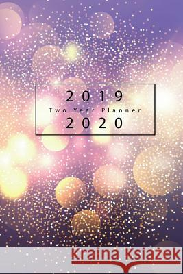 2019-2020 Two Year Planner: 24 Months Calendar Planner, 2019-2020 Academic Planner, 2019-2020 Monthly Calendar, January 2019 to December 2020, 2 Y Tina R. Kelly 9781727630787