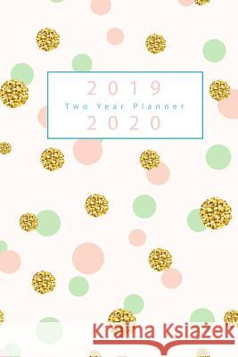 2019-2020 Two Year Planner: Glitter Polka Dots Gold Cover, 2019-2020 Monthly Calendar, January 2019 to December 2020, 24 Months Calendar Planner, Tina R. Kelly 9781727631876