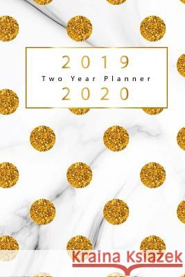2019-2020 Two Year Planner: Gold Dots Cover, 2 Year Calendar 2019-2020, January 2019 to December 2020, 2019-2020 Monthly Calendar, 2019-2020 Acade Tina R. Kelly 9781727635515