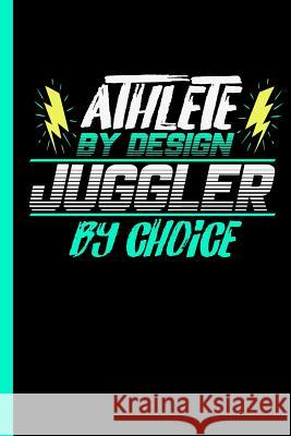Athlete by Design Juggler by Choice: Notebook & Journal or Diary for Juggling Lovers - Take Your Notes or Gift It to Buddies, Wide Ruled Paper (120 Pa Lovely Writings 9781727748222
