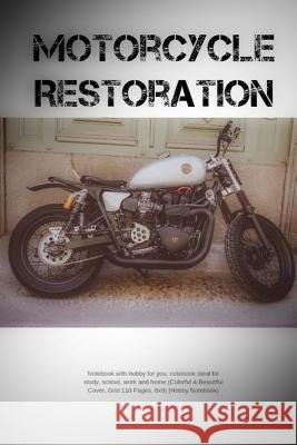 Motorcycle Restoration: Notebook with Hobby for You, Notebook Ideal for Study, School, Work and Home (Colorful & Beautiful Cover, Grid 110 Pag Hobby Notebook 9781727877953