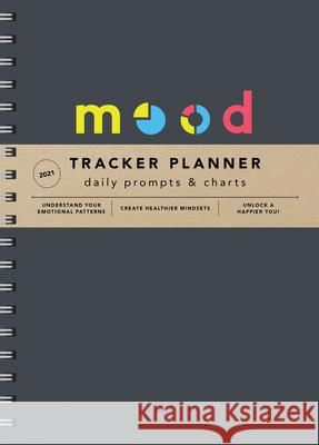2021 Mood Tracker Planner: Understand Your Emotional Patterns; Create Healthier Mindsets; Unlock a Happier You! Sourcebooks 9781728206448