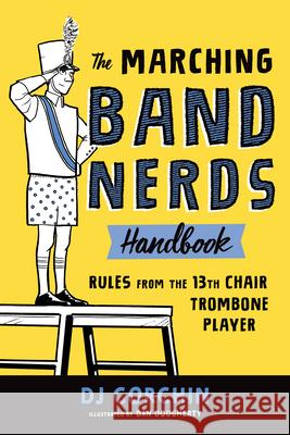 The Marching Band Nerds Handbook: Rules from the 13th Chair Trombone Player Dj Corchin Dan Dougherty 9781728219769