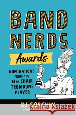 Band Nerds Awards: Nominations from the 13th Chair Dj Corchin Dan Dougherty 9781728219790