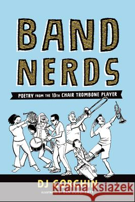 Band Nerds: Poetry from the 13th Chair Trombone Player Dj Corchin Dan Dougherty 9781728219820
