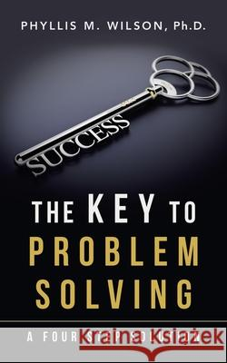 The Key to Problem Solving Phyllis M, PH D Wilson 9781728373317
