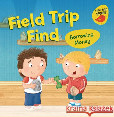 Field Trip Find: Borrowing Money Lisa Bullard Mike Byrne 9781728438511