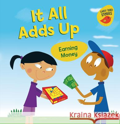 It All Adds Up: Earning Money Lisa Bullard Mike Moran 9781728438528