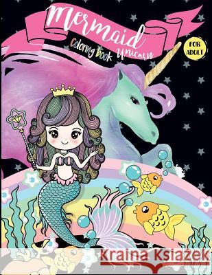 Mermaid Unicorn Coloring Books for Adults: Fun Relaxation Rainbow Fantasy Cute Animals Underwater Ocean Realms Sea Pink Angel Creative 9781728608297