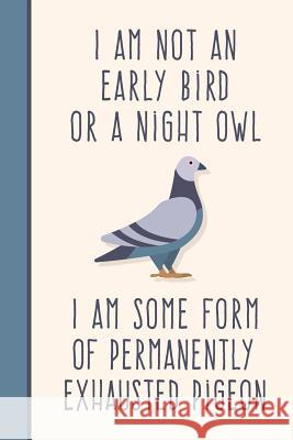 I Am Not an Early Bird or a Night Owl...: Funny Life Quote Notebook Songbird Publications 9781728652528