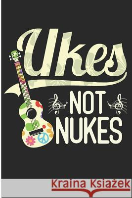Ukes Not Nukes: Ukes Not Nukes Blank Lined Note Book Wally Books 9781728659947