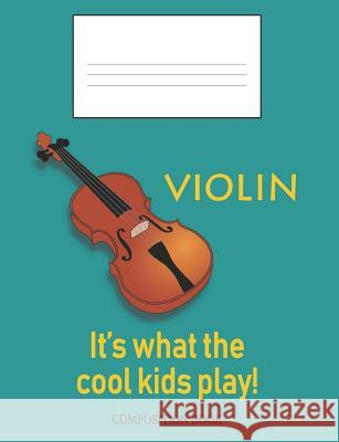 Violin: It's What the Cool Kids Play!: Composition Book Noon Sun Hand 9781728758091