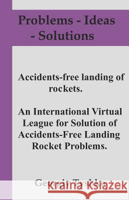 Accident-Free Landing of Rockets. an International Virtual League for Solution of Accidents-Free Landing Rocket Problems. Georgiy Tyshko 9781728785479