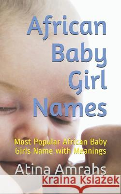 African Baby Girl Names: Most Popular African Baby Girls Name with Meanings Atina Amrahs 9781728819723