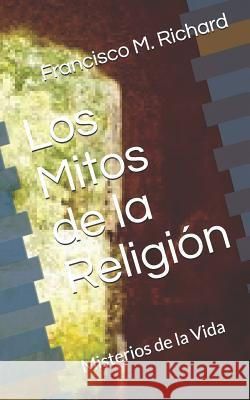 Los Mitos de la Religi Francisco M. Richard 9781728997414