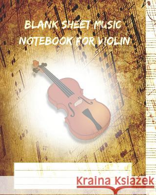 Blank Sheet Music Notebook for Violin: Blank Violin Songbook Paper/90 Pages/ Workbook for Musicians Standard Manuscrip 9781729015483