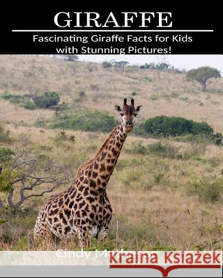 Giraffe: Fascinating Giraffe Facts for Kids with Stunning Pictures! Cindy Matheson 9781729138793