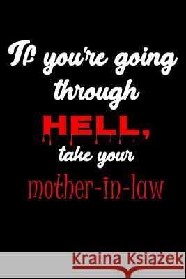 If You're Going Through Hell, Take Your Mother-In-Law: A Journal for the Weary Writing on the Wall Press 9781729167595