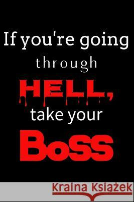 If You're Going Through Hell, Take Your Boss: A Blank Journal Writing on the Wall Press 9781729219980