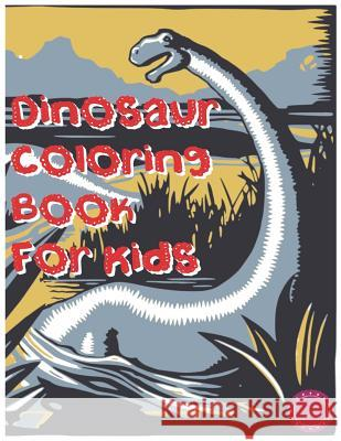 Dinosaur Coloring Book for Kids: Fun and Relaxing Dinosaur Coloring Book for Dinosaur Lovers Yq Publishing 9781729289228