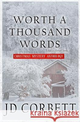 Worth a Thousand Words: Christmas Mystery Anthology Jd Corbett 9781729429921