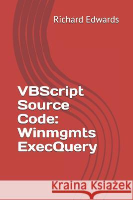 VBScript Source Code: Winmgmts Execquery Richard Edwards 9781729479872