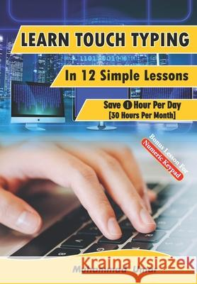 Learn Touch Typing in 12 Simple Lessons: Save 1 Hour Per Day [40 Hours Per Month] Muhammad Umar 9781729483046