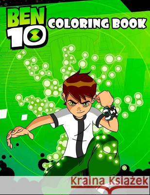 Ben 10 Coloring Book: This Amazing Coloring Book Will Make Your Kids Happier and Give Them Joy(ages 3-8) Kim's Books 9781729549797