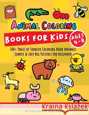 Animal Coloring Books for Kids Ages 4-8: Toddler Coloring Book Animals: Simple & Easy Big Pictures 100+ Fun Animals Coloring: Children Activity Books The Coloring Book Art Design Studio 9781729635186