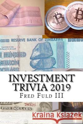 Investment Trivia 2019: The Fun Side of Money, Stocks, Bonds, and Wall Street Fred Ful 9781729669365 Createspace Independent Publishing Platform