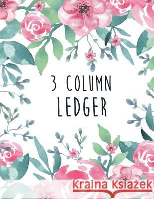3 Column Ledger: Accounting Bookkeeping Notebook, Ledger Book for Bookkeeping, Accounting Ledger Notebook, Bookkeeping Record Book, Acc Tina R. Kelly 9781729780350