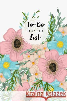 To Do List Planner: Colorful Flower Cover, Daily Task Planner, Checklist Planner School Home Office Time Management, Daily Work Task Check Tina R. Kelly 9781729788349